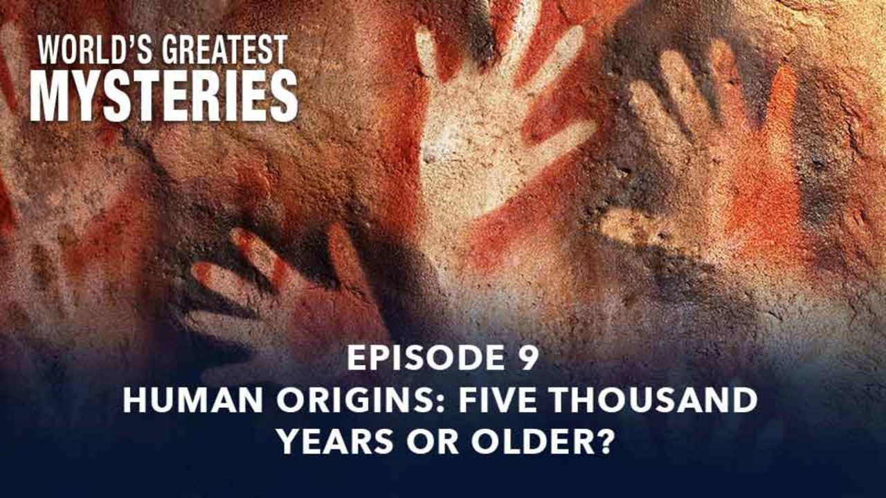 World's Greatest Mysteries – Season 1 – Episode 9: Human Origins: Five Thousand Years Or Older?