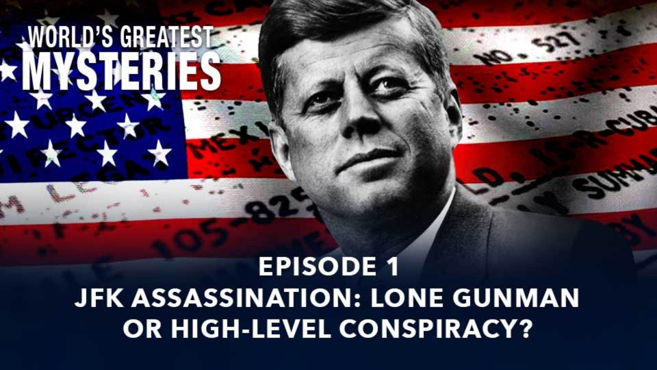 World's Greatest Mysteries – Season 2 – Episode 1: JFK Assassination: Lone Gunman Or High Level Conspiracy