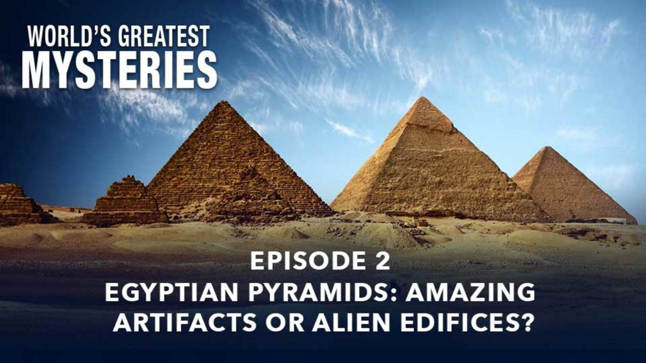 World's Greatest Mysteries – Season 2 – Episode 2: Egyptian Pyramids: Amazing Artifacts Or Alien Edifices