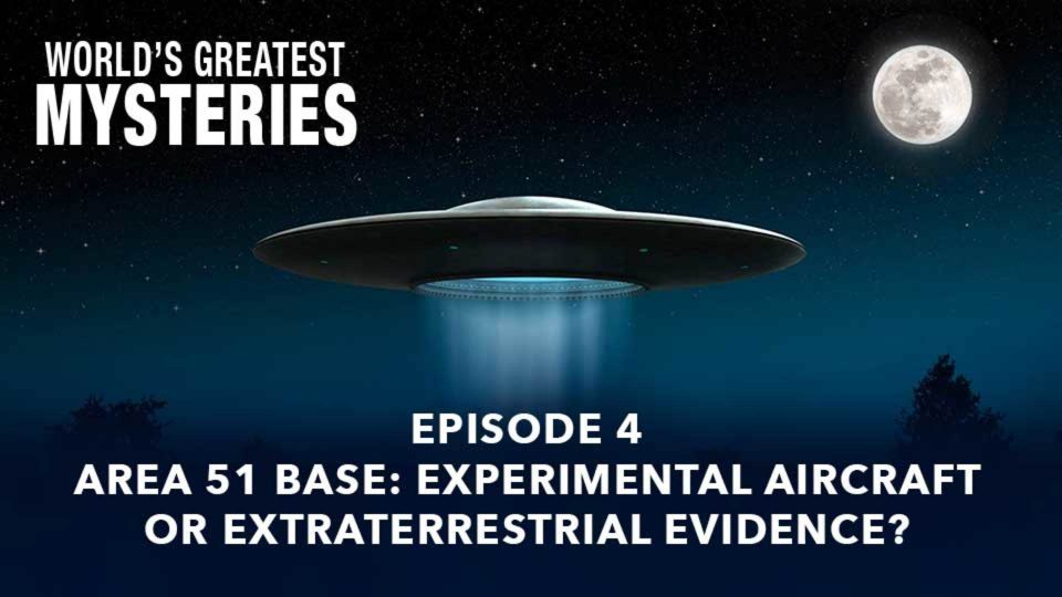 World's Greatest Mysteries – Season 2 – Episode 4: Area 51 Base: Experimental Aircraft Or Extraterrestrial Evidence