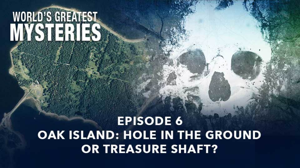 World's Greatest Mysteries – Season 2 – Episode 6: Oak Island: Hole In The Ground Or Treasure Shaft?