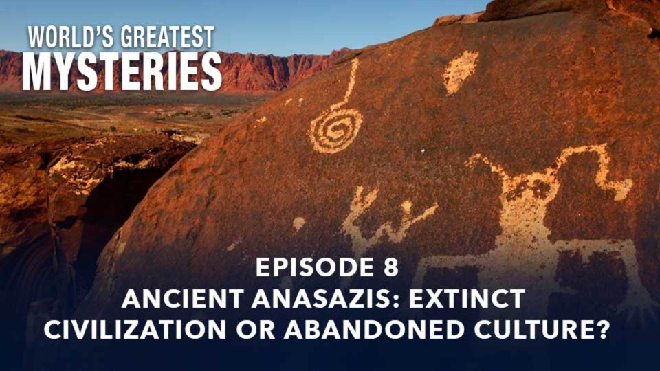 World's Greatest Mysteries – Season 2 – Episode 8: Ancient Anasazis: Extinct Civilization Or Abandoned Culture