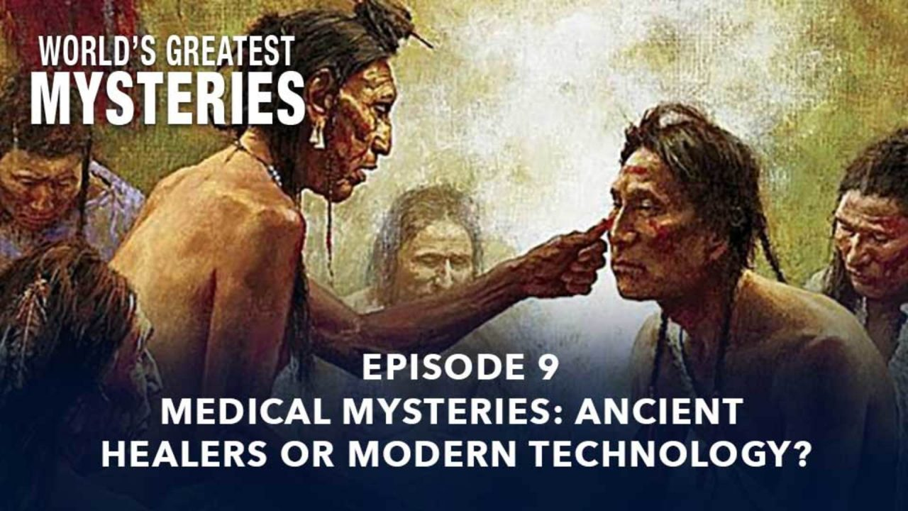 World's Greatest Mysteries – Season 2 – Episode 9: Medical Mysteries: Ancient Healers Or Modern Technology?