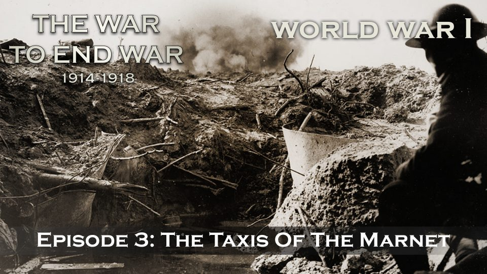 The War To End War (1914-1918) – Episode 3: The Taxis Of The Marnet