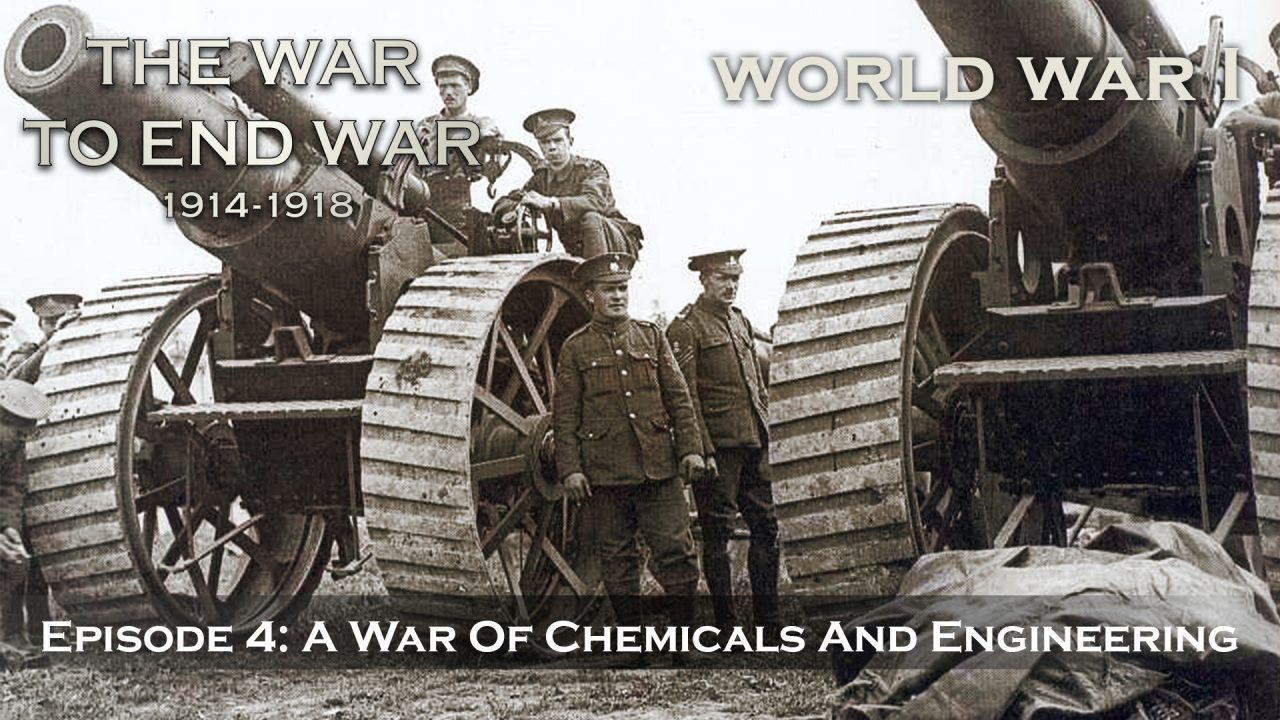 The War To End War (1914-1918) – Episode 4: A War Of Chemicals And Engineering