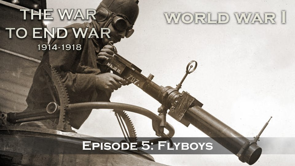 The War To End War (1914-1918) – Episode 5: Flyboys