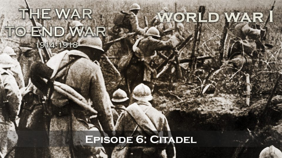 The War To End War (1914-1918) – Episode 6: Citadel