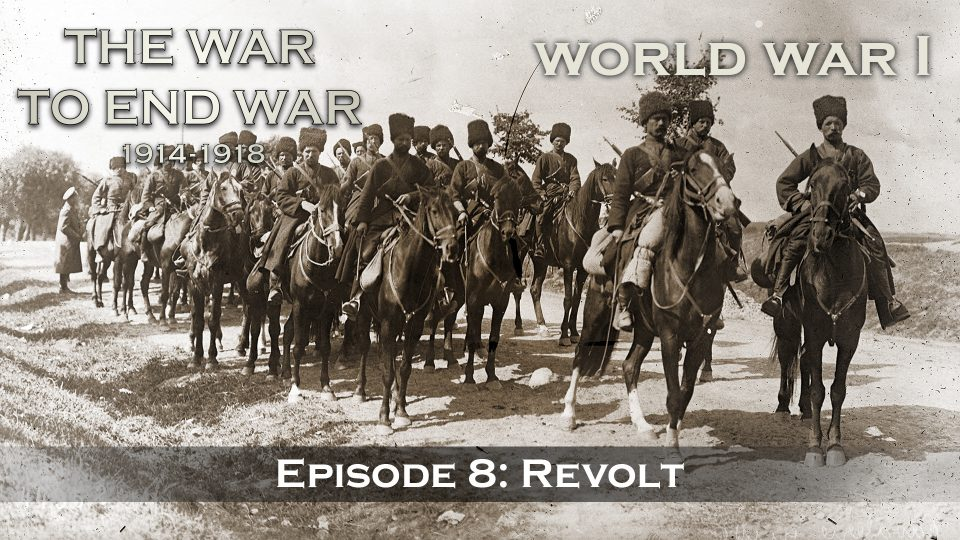 The War To End War (1914-1918) – Episode 8: Revolt