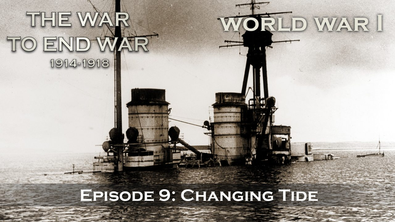 The War To End War (1914-1918) – Episode 9: Changing Tide