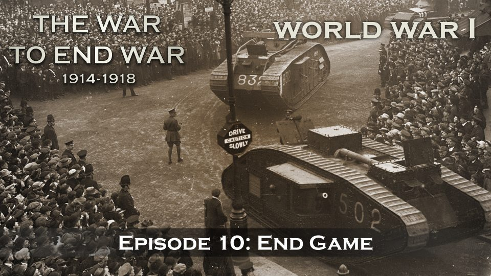 The War To End War (1914-1918) – Episode 10: End Game