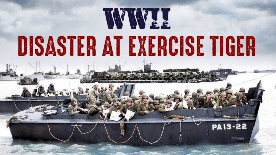 WWII – Disaster at Exercise Tiger