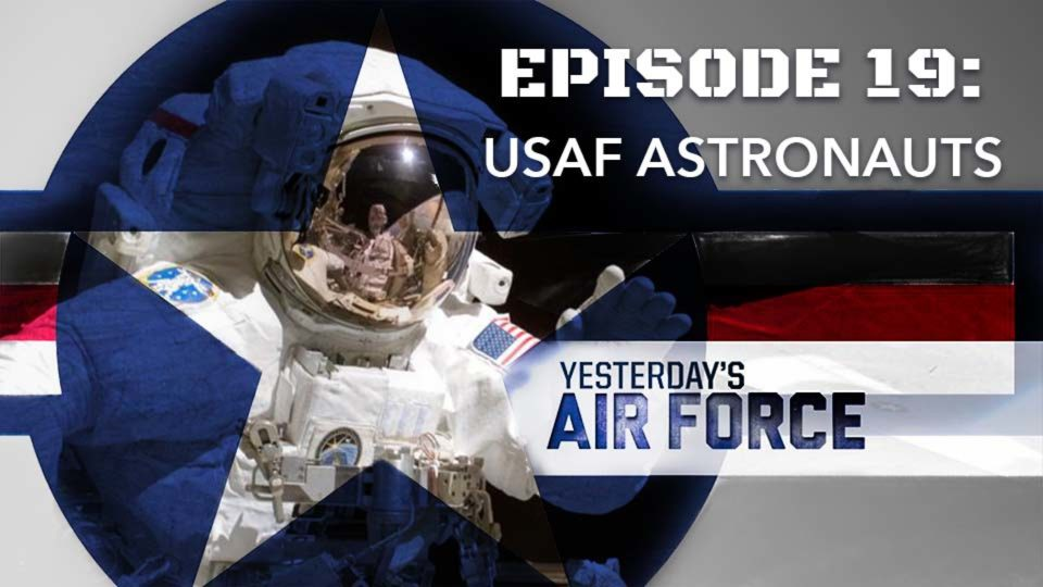 Yesterday's Air Force – Episode 19: USAF Astronauts