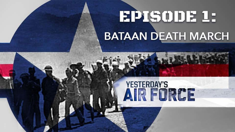 Yesterday's Air Force – Episode 1: Bataan Death March