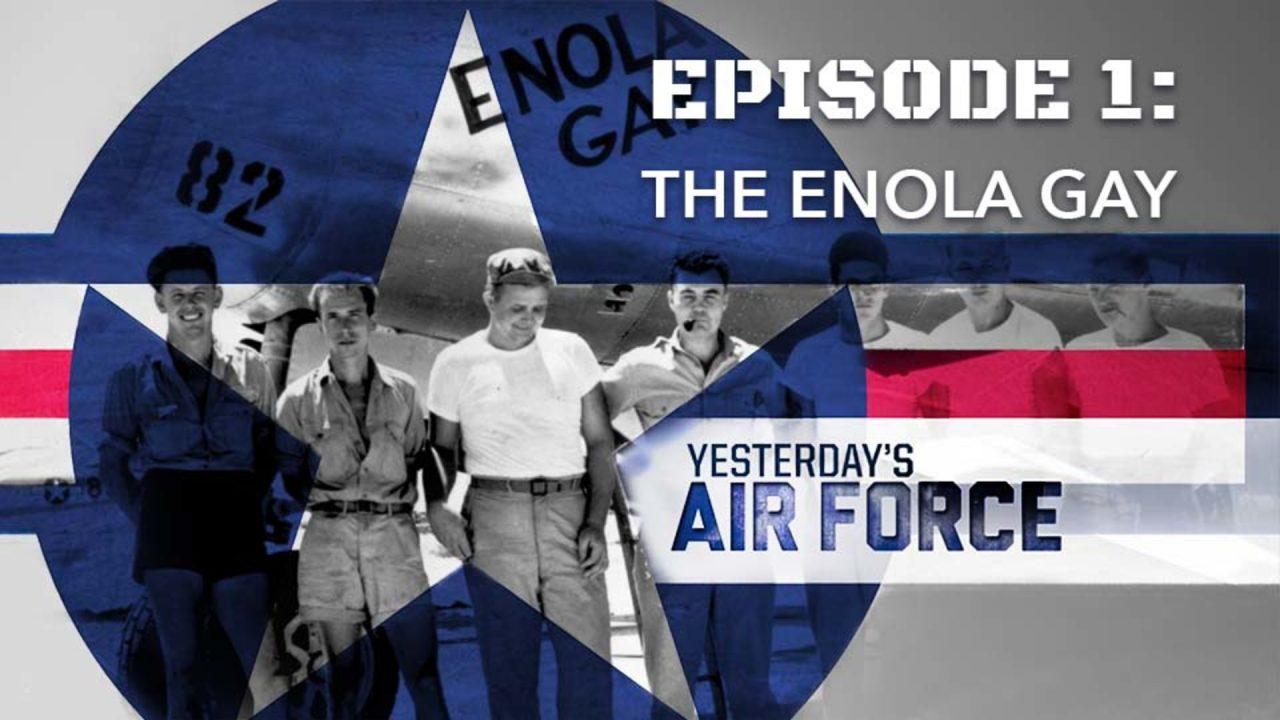 Yesterday's Air Force – Episode 1: The Enola Gay