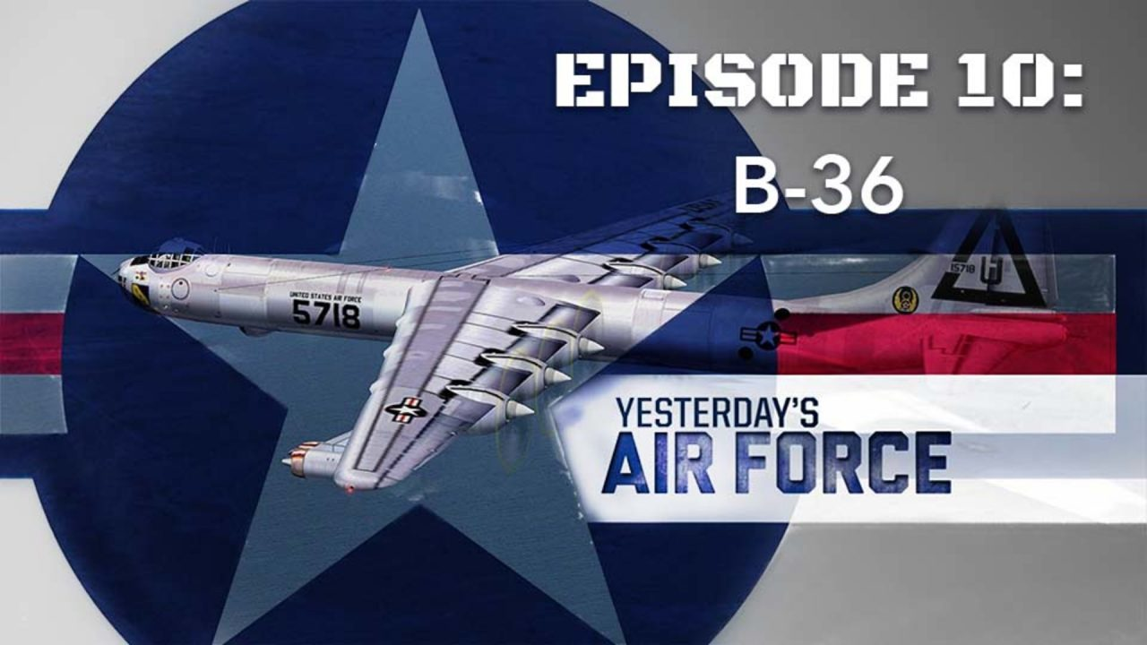 Yesterday's Air Force – Episode 10: B-36