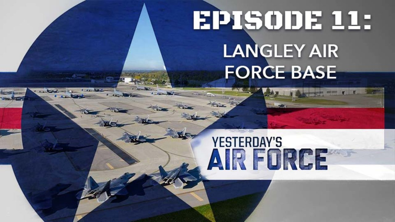 Yesterday's Air Force – Episode 11: Langley Air Force Base