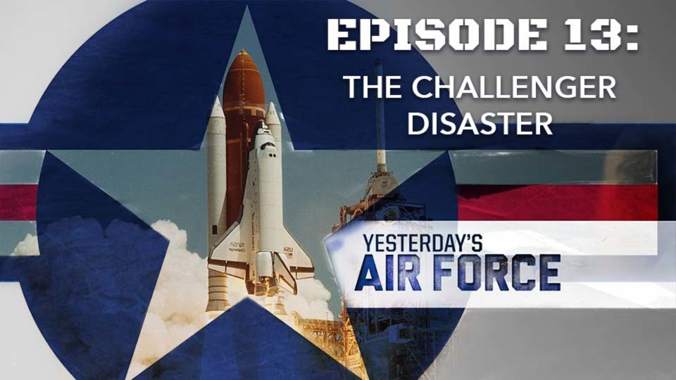 Yesterday's Air Force – Episode 13: The Challenger Disaster
