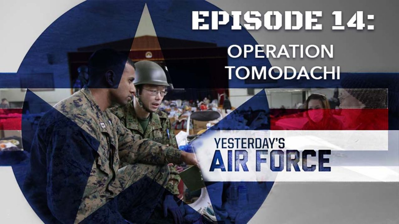 Yesterday's Air Force – Episode 14: Operation Tomodachi