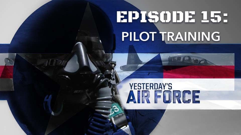 Yesterday's Air Force – Episode 15: Pilot Training