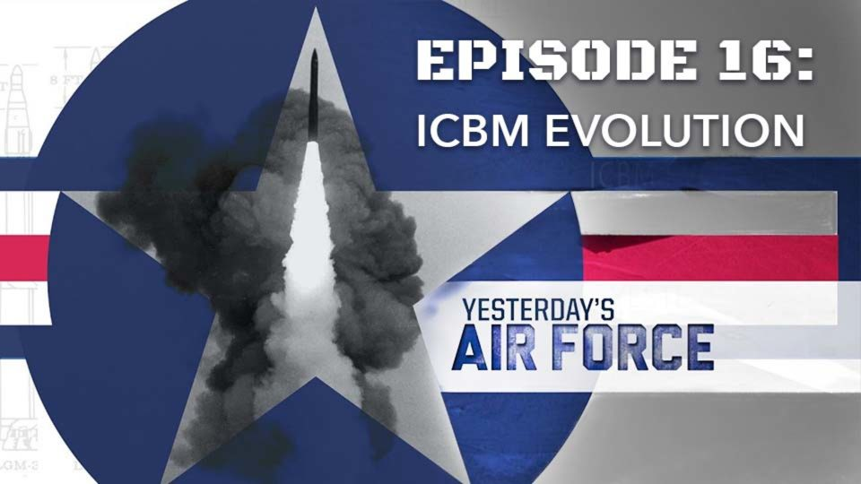 Yesterday's Air Force – Episode 16: ICBM Evolution