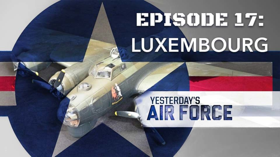 Yesterday's Air Force – Episode 17: Luxembourg