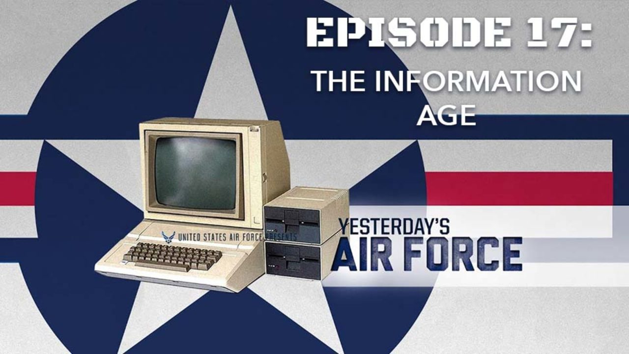Yesterday's Air Force – Episode 17: The Information Age