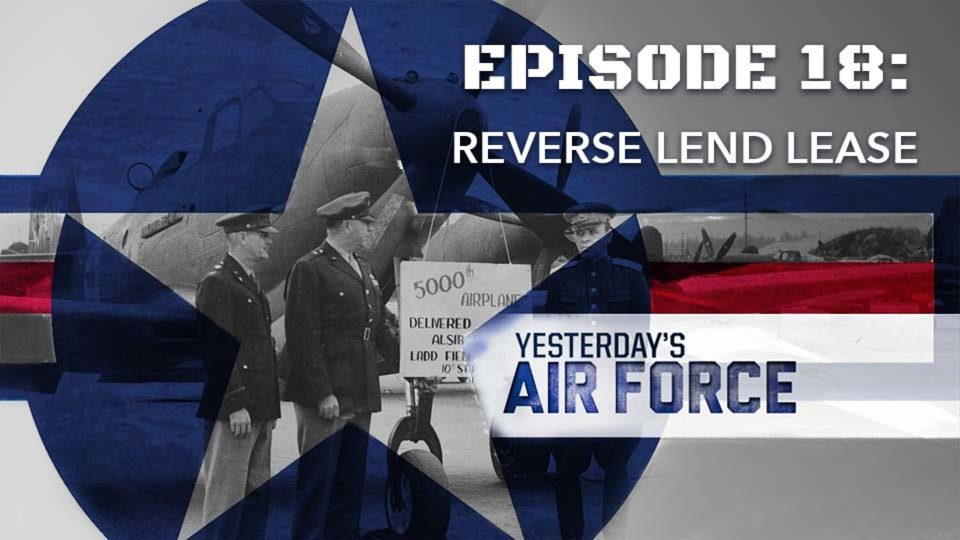Yesterday's Air Force – Episode 18: Reverse Lend Lease
