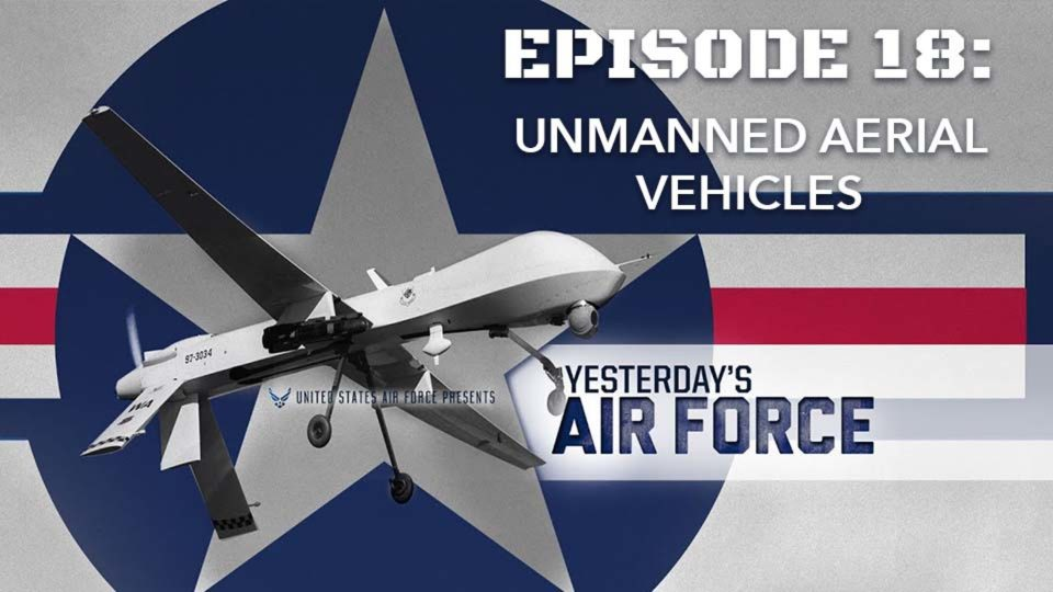 Yesterday's Air Force – Episode 18: Unmanned Aerial Vehicles
