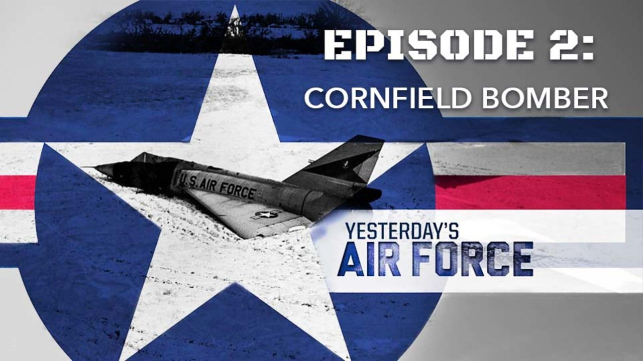 Yesterday's Air Force – Episode 2: Cornfield Bomber