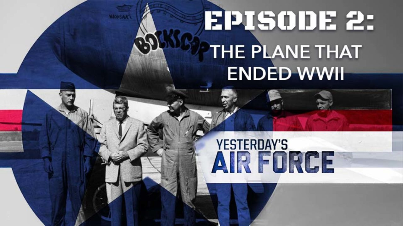 Yesterday's Air Force – Episode 2: The Plane That Ended WWII