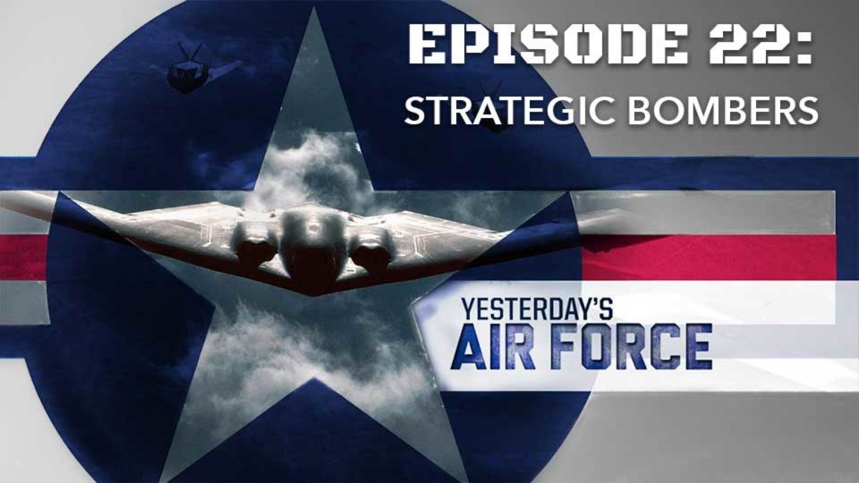 Yesterday's Air Force – Episode 22: Strategic Bombers