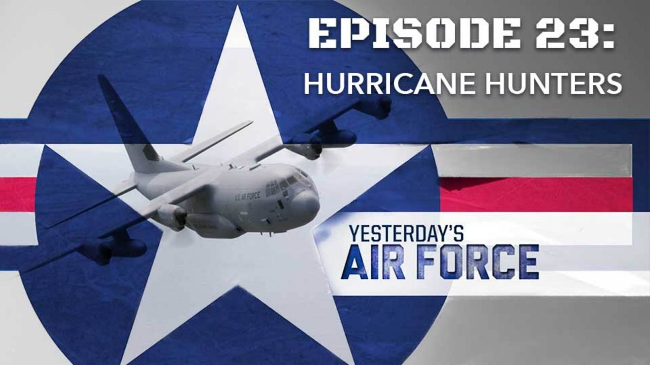 Yesterday's Air Force – Episode 23: Hurricane Hunters