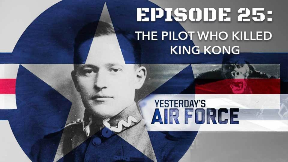 Yesterday's Air Force – Episode 25: The Pilot who Killed King Kong