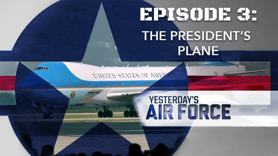 Yesterday's Air Force – Episode 3: The President's Plane