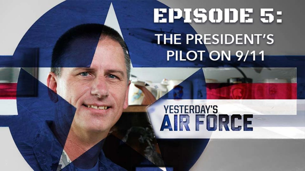 Yesterday's Air Force – Episode 5: The President's Pilot On 9-11
