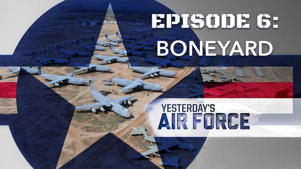 Yesterday's Air Force – Episode 6: Boneyard