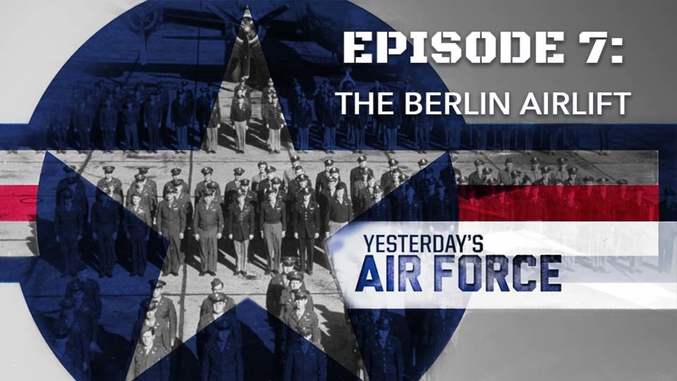 Yesterday's Air Force – Episode 7: The Berlin Airlift