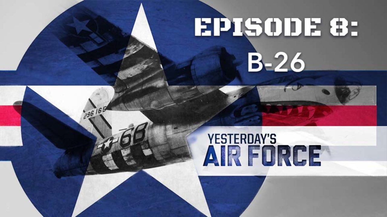Yesterday's Air Force – Episode 8: B-26