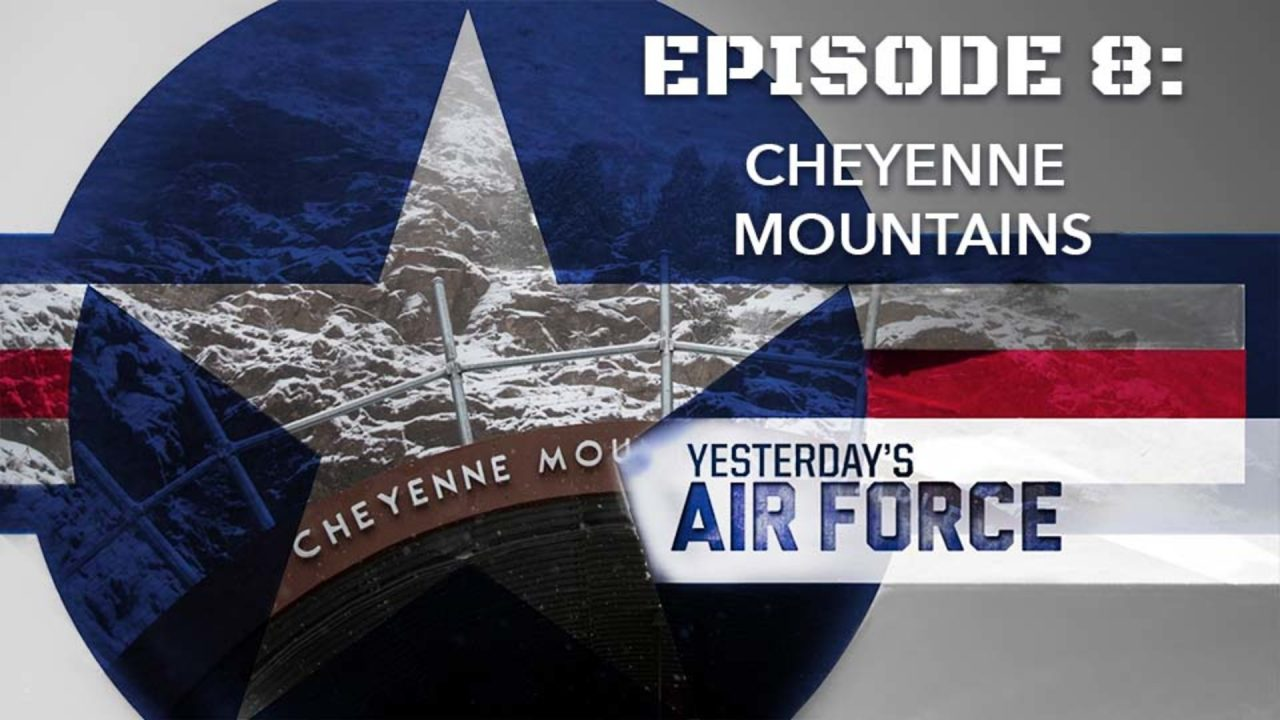 Yesterday's Air Force – Episode 8: Cheyenne Mountain