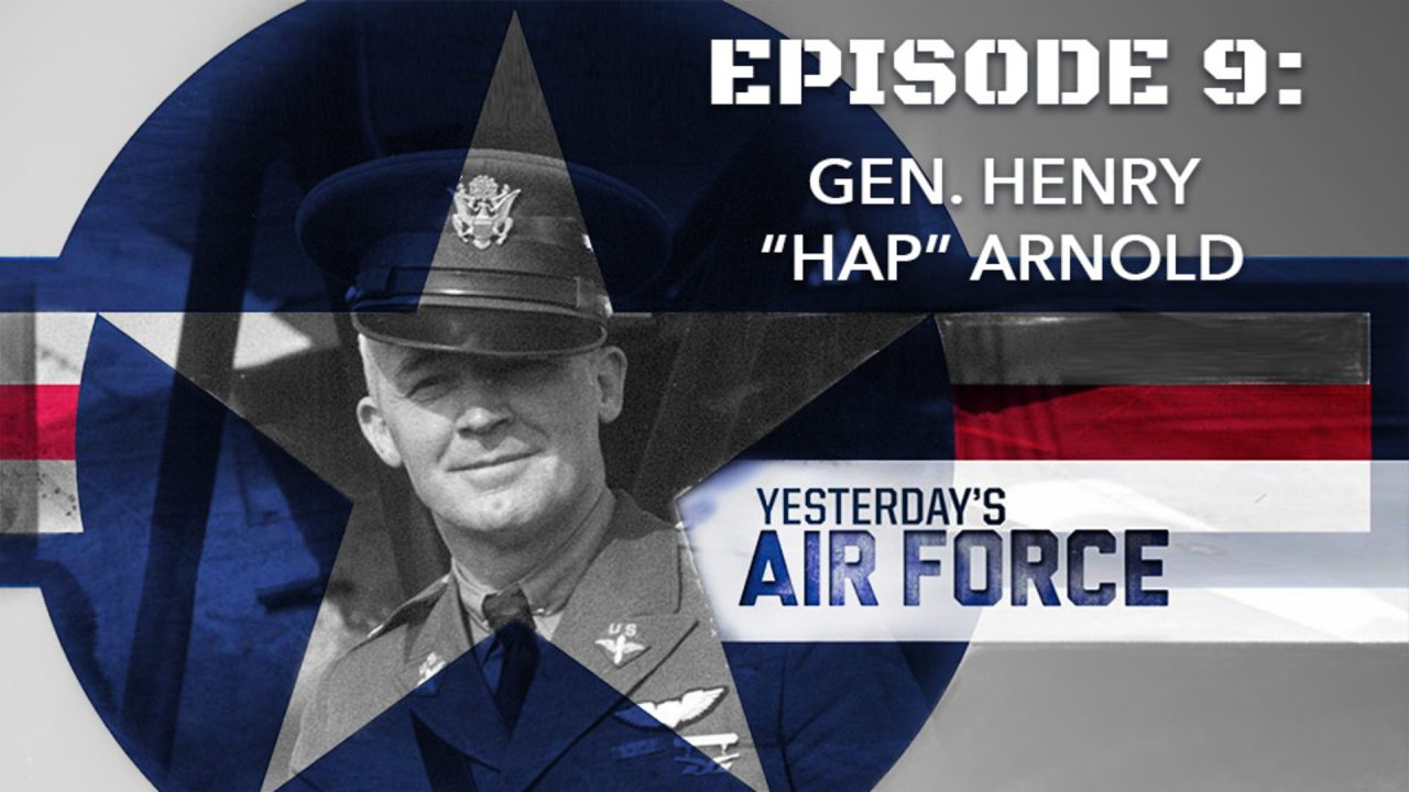"""Yesterday's Air Force – Episode 9: Gen. Henry """"Hap"""" Arnold"""