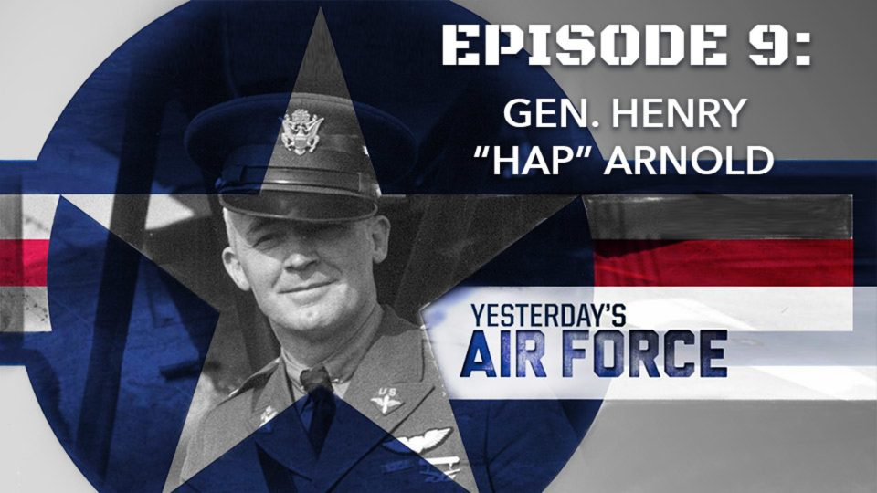 "Yesterday's Air Force – Episode 9: Gen. Henry ""Hap"" Arnold"