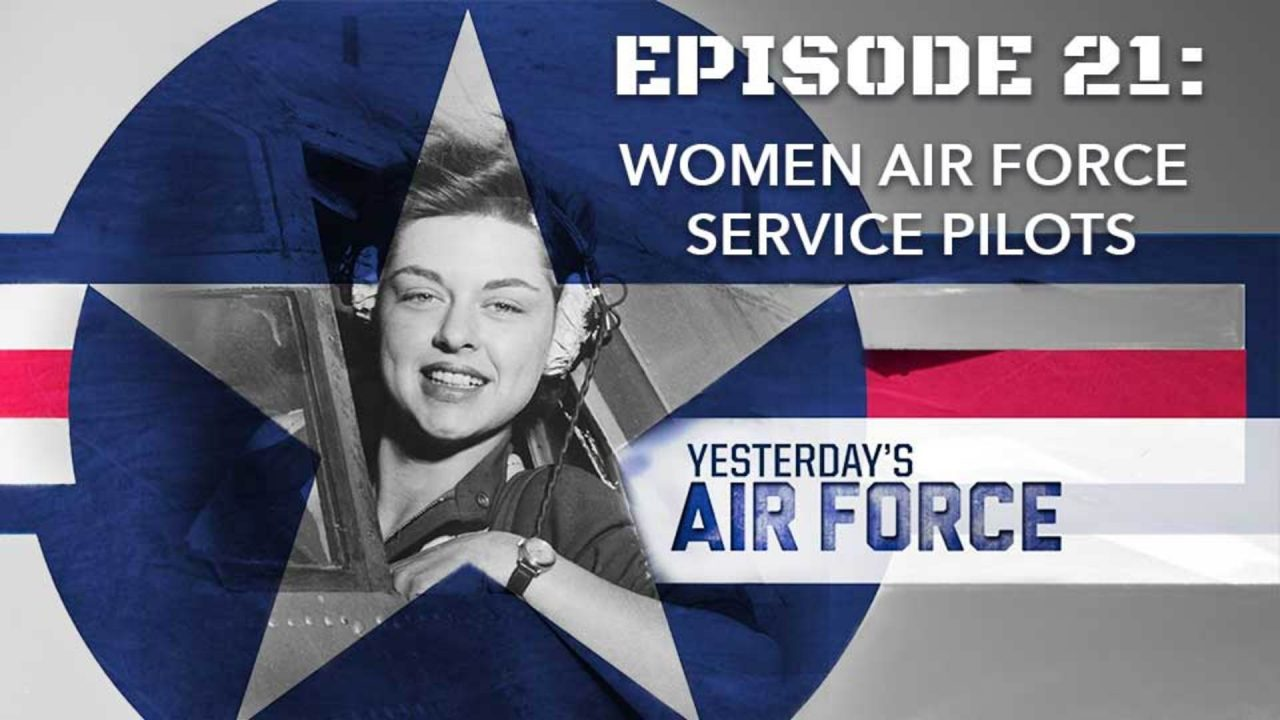 Yesterday's Air Force – Episode 21: Women Air Force Service Pilots