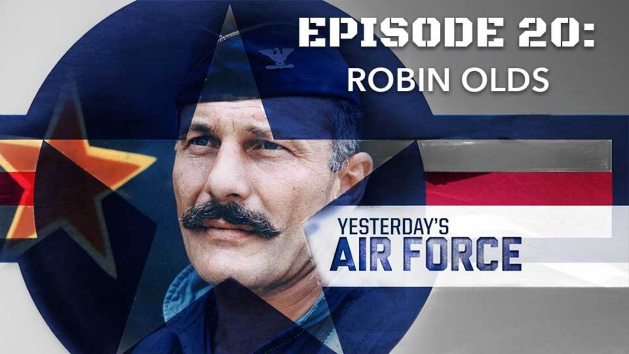 Yesterdays Air Force – Episode 20: Robin Olds