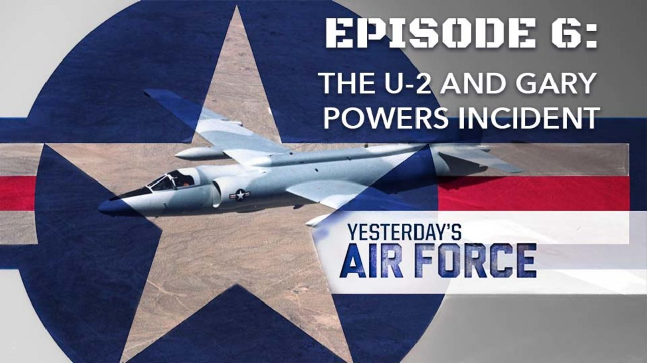 Yesterday's Air Force – Episode 6: The U-2 and Gary Powers Incident